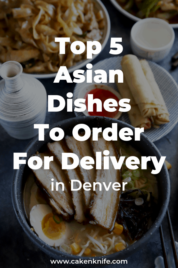 Top 5 Asian Dishes to order for delivery in Denver