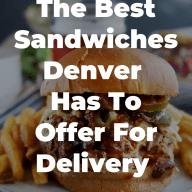 Best Sandwiches Denver Has For Delivery Pinterest Image