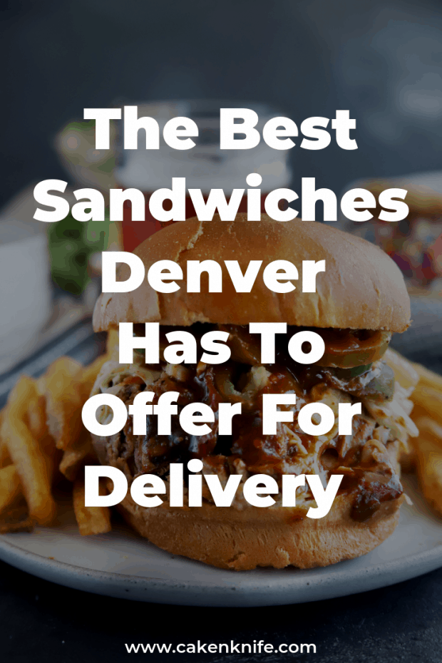 Best Sandwiches Denver Has For Delivery Pinterest Image